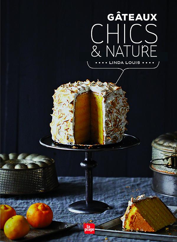 Image de la couverture de Gâteaux Chics & Nature de Linda Louis
